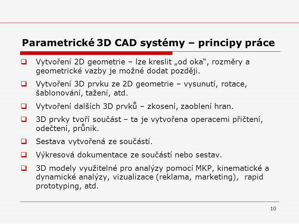 """10 Parametrické 3D CAD systémy – principy práce  Vytvoření 2D geometrie – lze kreslit """"od oka"""", rozměry a geometrické vazby je možné dodat později. """