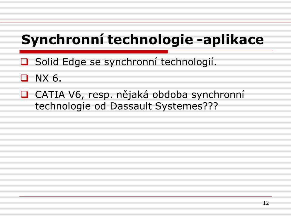 12 Synchronní technologie -aplikace  Solid Edge se synchronní technologií.  NX 6.  CATIA V6, resp. nějaká obdoba synchronní technologie od Dassault