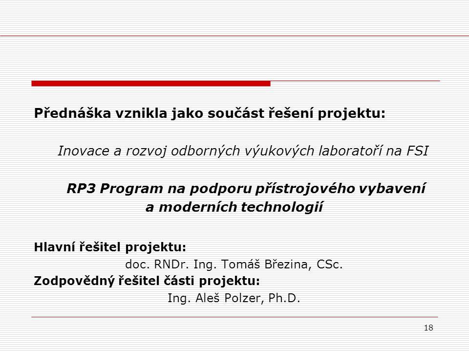 18 Přednáška vznikla jako součást řešení projektu: Inovace a rozvoj odborných výukových laboratoří na FSI RP3 Program na podporu přístrojového vybaven