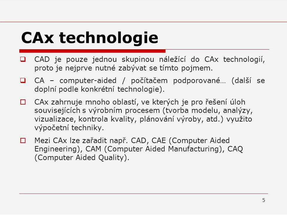 5 CAx technologie  CAD je pouze jednou skupinou náležící do CAx technologií, proto je nejprve nutné zabývat se tímto pojmem.  CA – computer-aided /