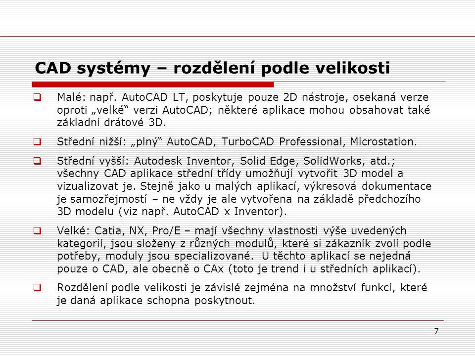 """7 CAD systémy – rozdělení podle velikosti  Malé: např. AutoCAD LT, poskytuje pouze 2D nástroje, osekaná verze oproti """"velké"""" verzi AutoCAD; některé a"""