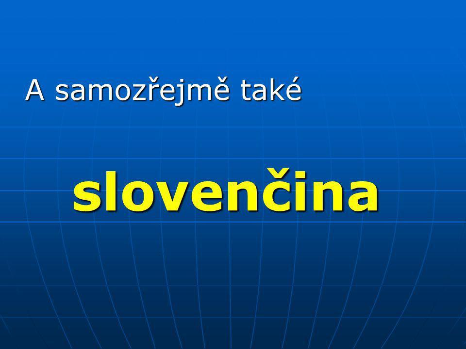 A samozřejmě také slovenčina slovenčina