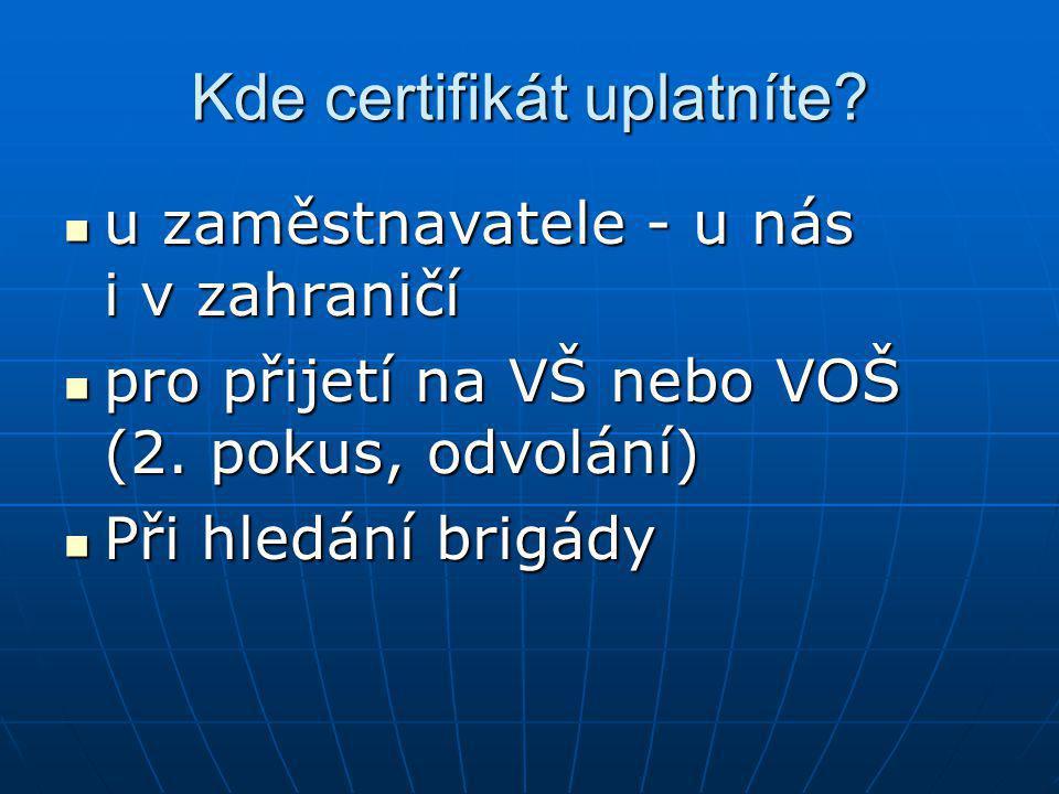 Kde certifikát uplatníte? u zaměstnavatele - u nás i v zahraničí u zaměstnavatele - u nás i v zahraničí pro přijetí na VŠ nebo VOŠ (2. pokus, odvolání