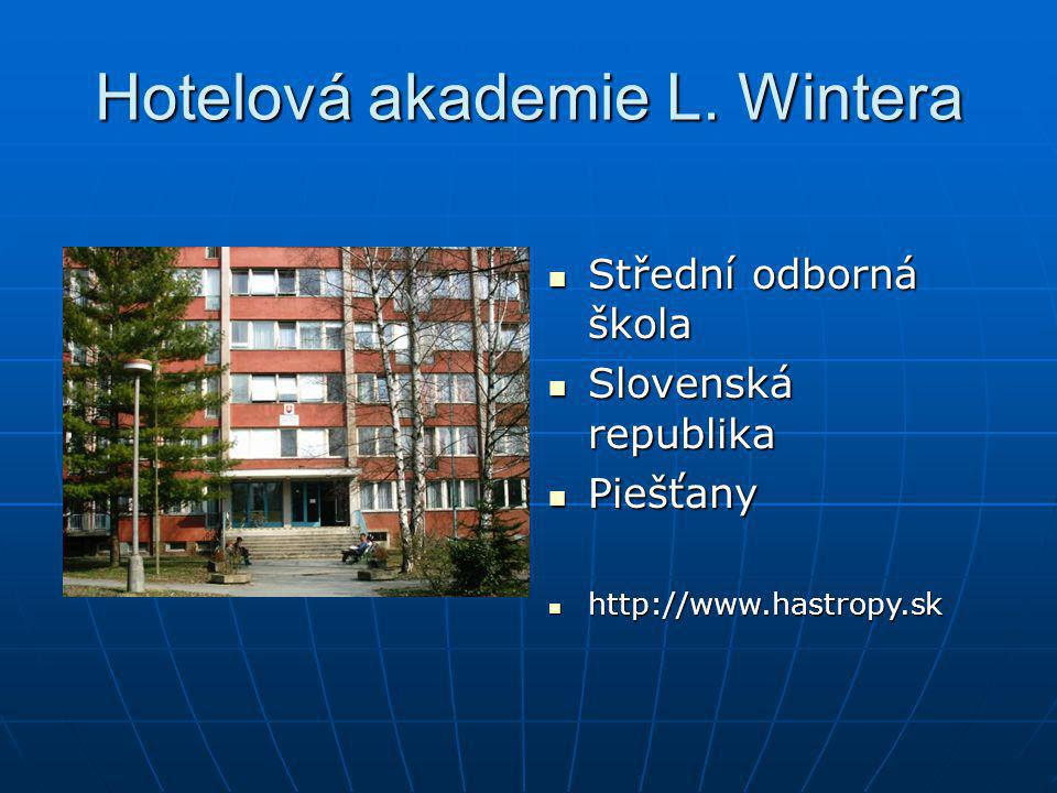 Hotelová akademie L. Wintera Střední odborná škola Střední odborná škola Slovenská republika Slovenská republika Piešťany Piešťany http://www.hastropy