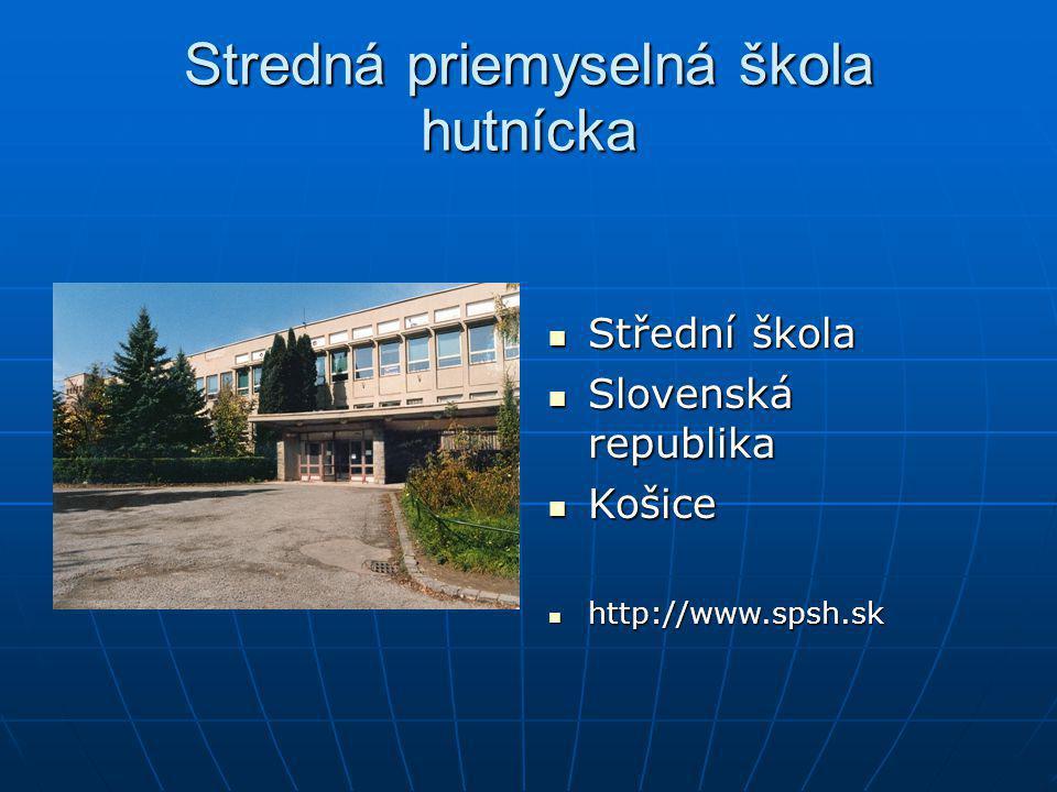 Stredná priemyselná škola hutnícka Střední škola Střední škola Slovenská republika Slovenská republika Košice Košice http://www.spsh.sk http://www.sps