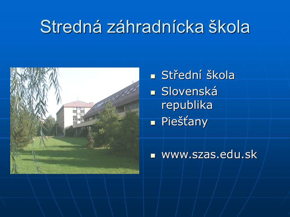 Stredná záhradnícka škola Střední škola Střední škola Slovenská republika Slovenská republika Piešťany Piešťany www.szas.edu.sk www.szas.edu.sk