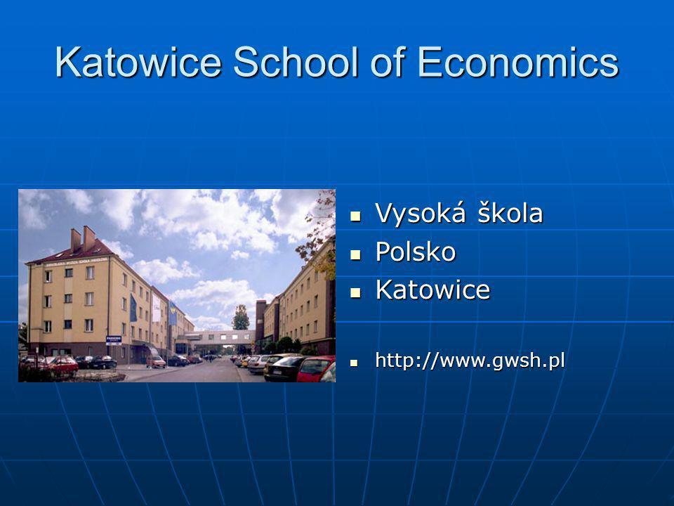 Katowice School of Economics Vysoká škola Vysoká škola Polsko Polsko Katowice Katowice http://www.gwsh.pl http://www.gwsh.pl
