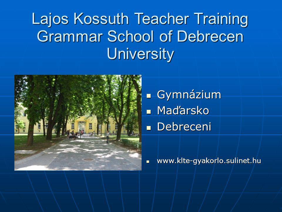 Lajos Kossuth Teacher Training Grammar School of Debrecen University Gymnázium Gymnázium Maďarsko Maďarsko Debreceni Debreceni www.klte-gyakorlo.sulin