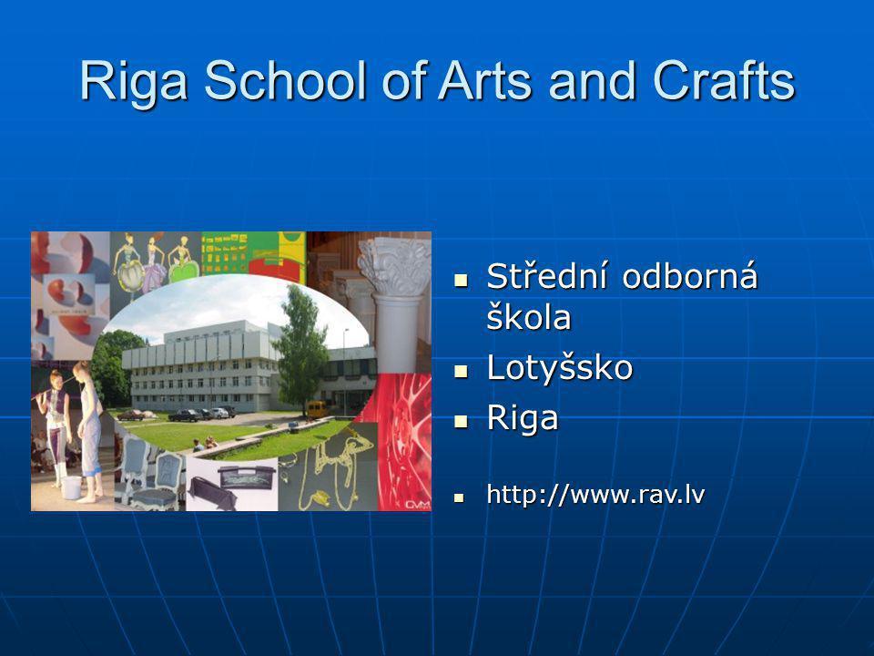 Riga School of Arts and Crafts Střední odborná škola Střední odborná škola Lotyšsko Lotyšsko Riga Riga http://www.rav.lv http://www.rav.lv
