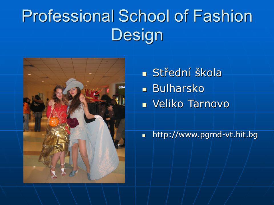 Professional School of Fashion Design Střední škola Střední škola Bulharsko Bulharsko Veliko Tarnovo Veliko Tarnovo http://www.pgmd-vt.hit.bg http://w