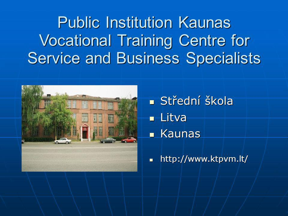 Public Institution Kaunas Vocational Training Centre for Service and Business Specialists Střední škola Střední škola Litva Litva Kaunas Kaunas http:/