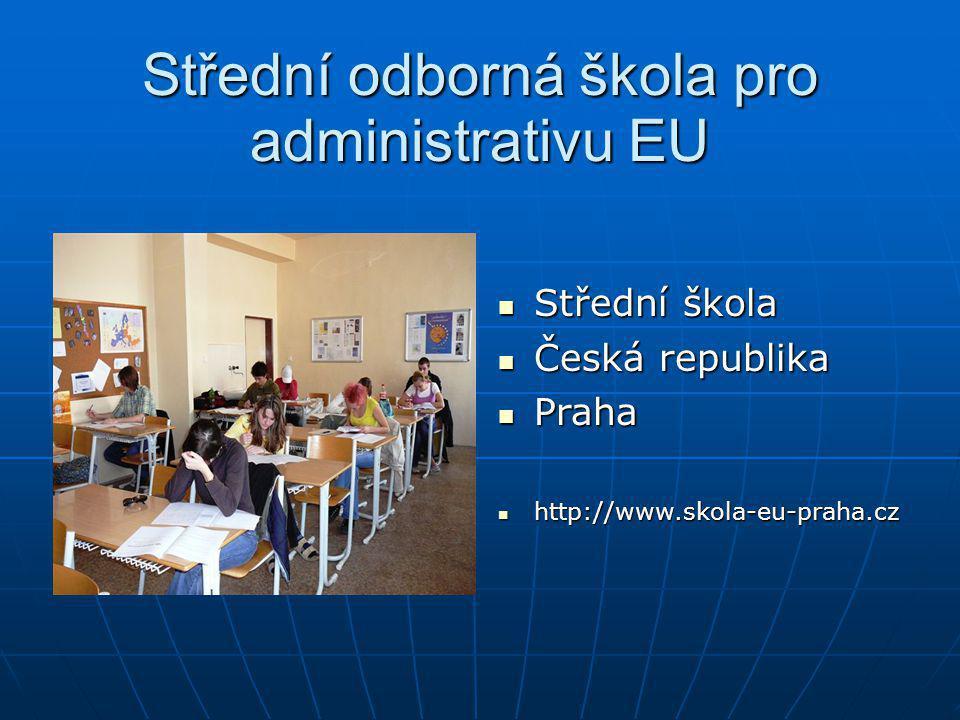 Střední odborná škola pro administrativu EU Střední škola Střední škola Česká republika Česká republika Praha Praha http://www.skola-eu-praha.cz http: