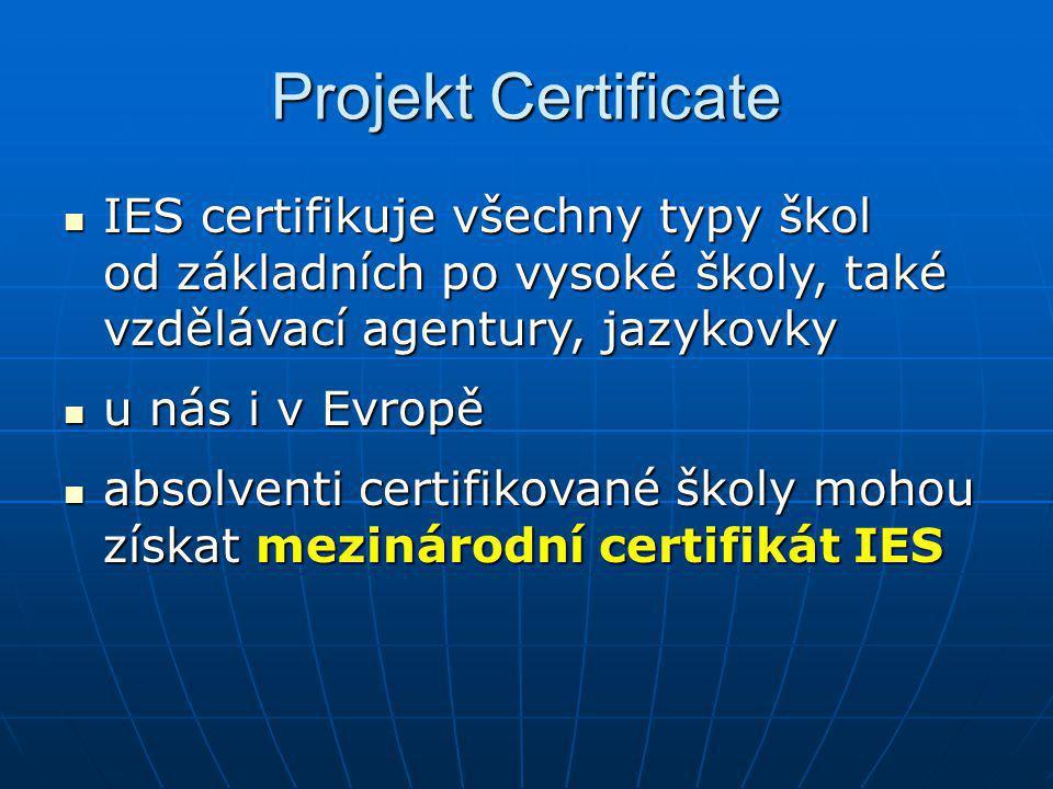 Projekt Certificate IES certifikuje všechny typy škol od základních po vysoké školy, také vzdělávací agentury, jazykovky IES certifikuje všechny typy