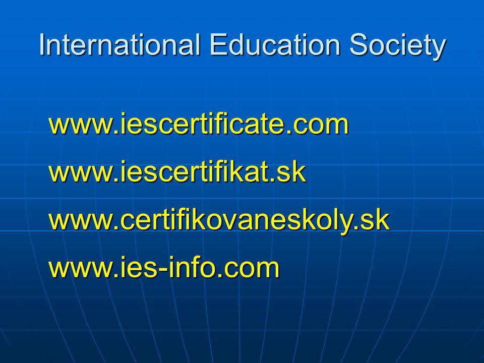 International Education Society www.iescertificate.com www.iescertifikat.sk www.certifikovaneskoly.sk www.ies-info.com