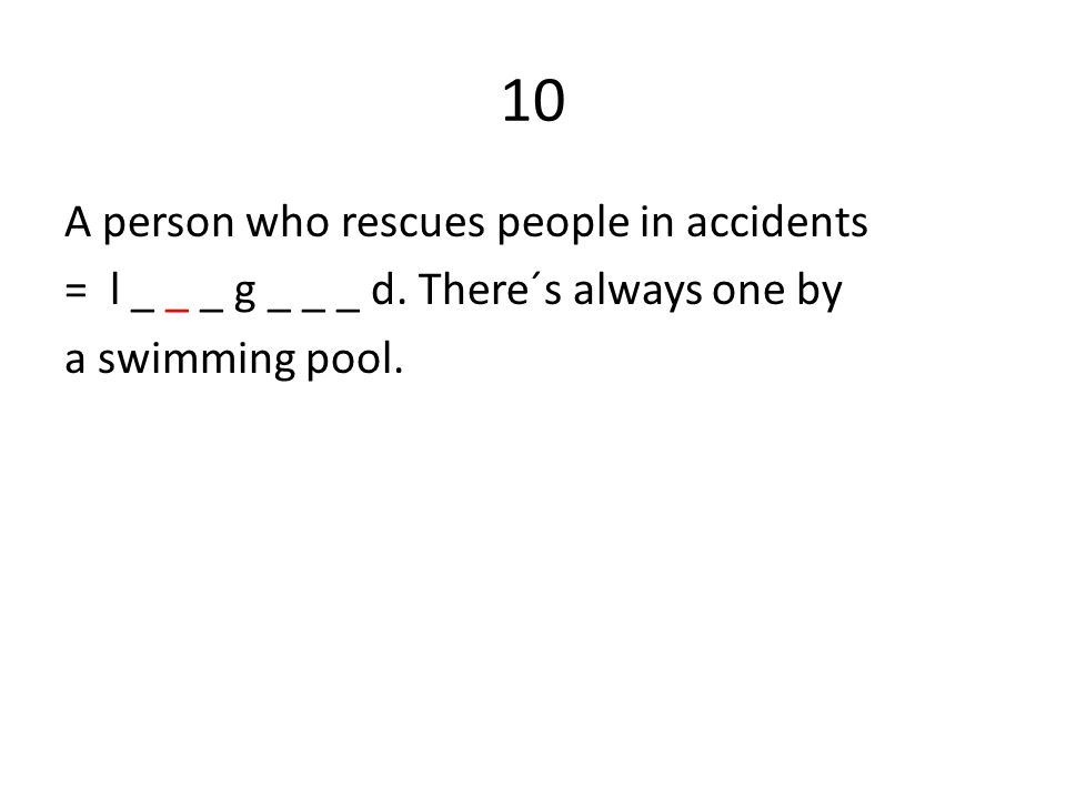 10 A person who rescues people in accidents = l _ _ _ g _ _ _ d.
