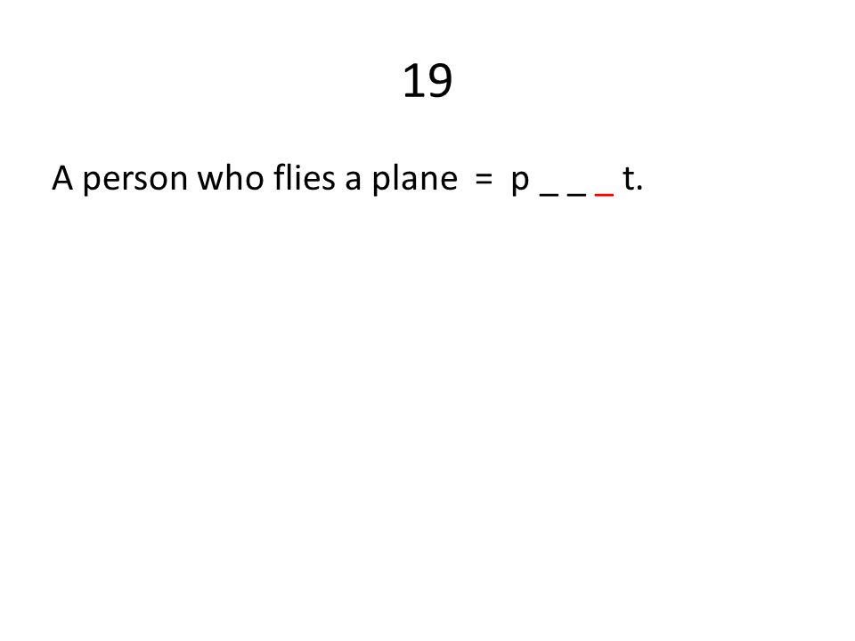 19 A person who flies a plane = p _ _ _ t.