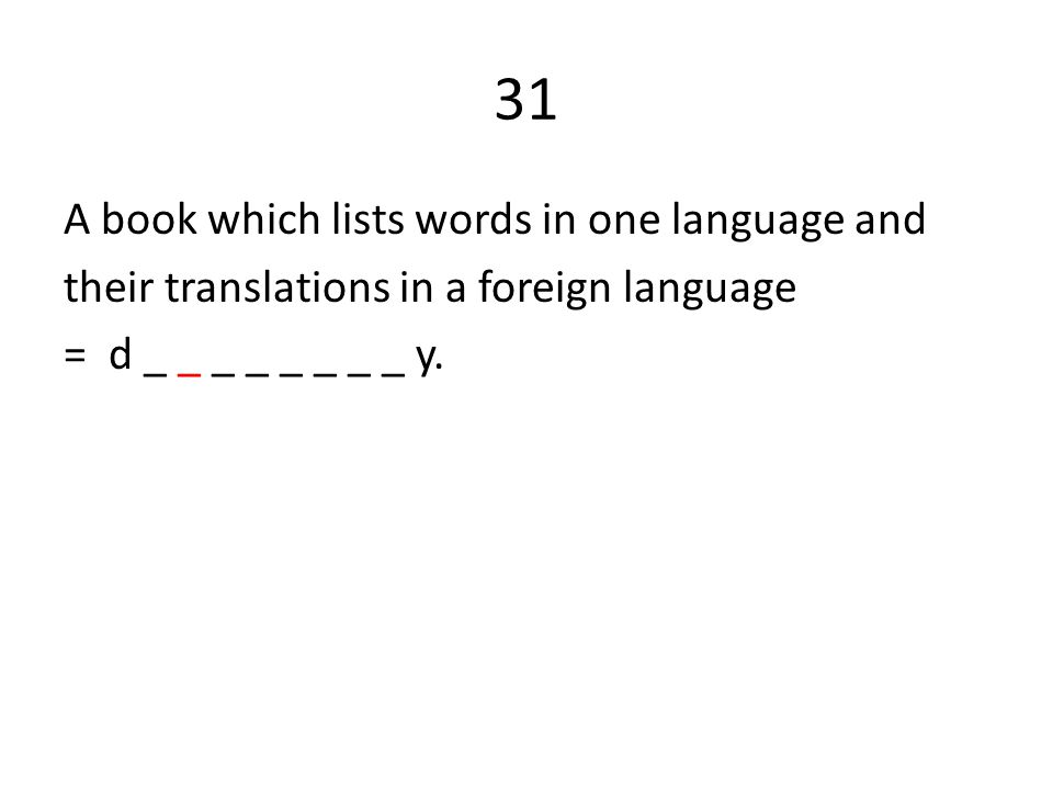 31 A book which lists words in one language and their translations in a foreign language = d _ _ _ _ _ _ _ _ y.