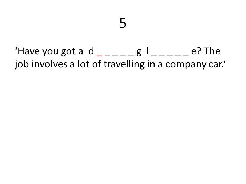 5 'Have you got a d _ _ _ _ _ g l _ _ _ _ _ e.