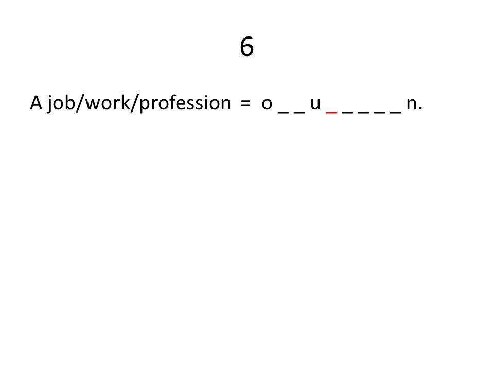 6 A job/work/profession = o _ _ u _ _ _ _ _ n.
