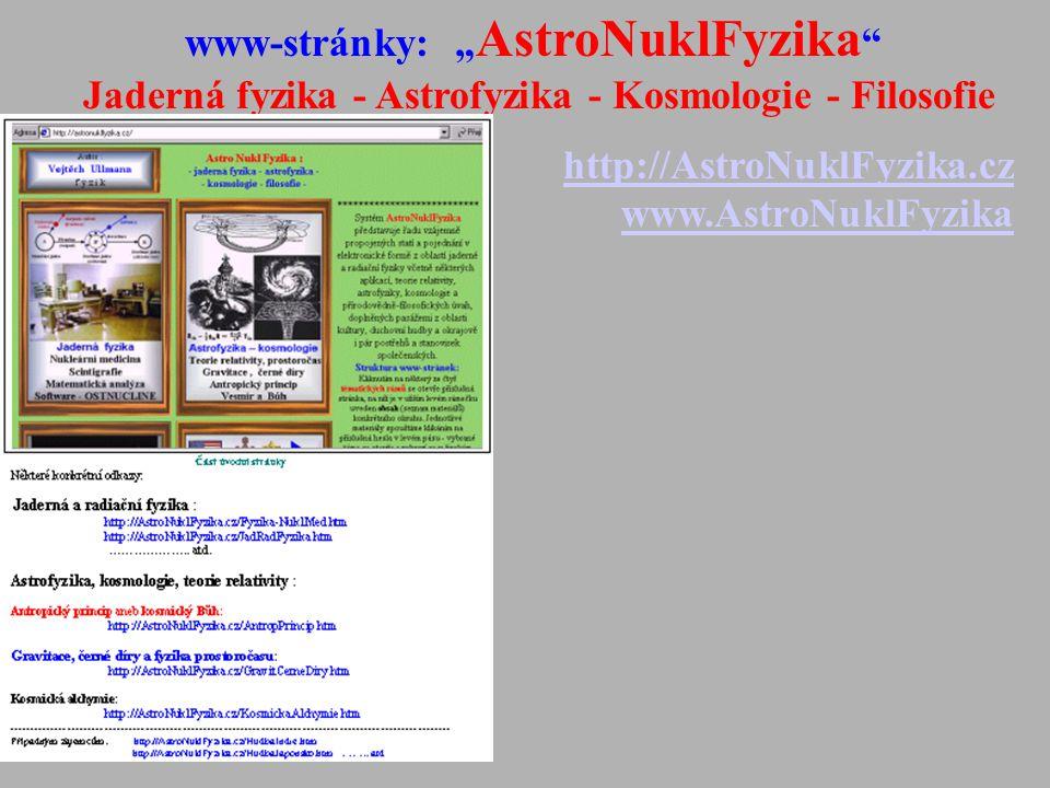 """www-stránky: """" AstroNuklFyzika """" Jaderná fyzika - Astrofyzika - Kosmologie - Filosofie http://AstroNuklFyzika.cz www.AstroNuklFyzika"""