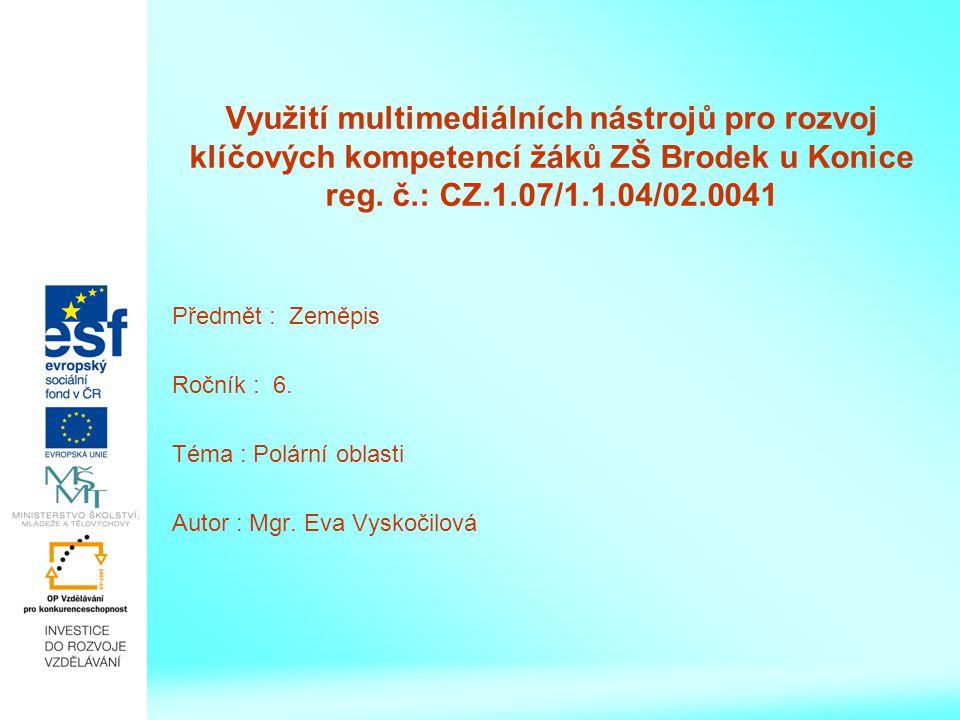 Využití multimediálních nástrojů pro rozvoj klíčových kompetencí žáků ZŠ Brodek u Konice reg. č.: CZ.1.07/1.1.04/02.0041 Předmět : Zeměpis Ročník : 6.