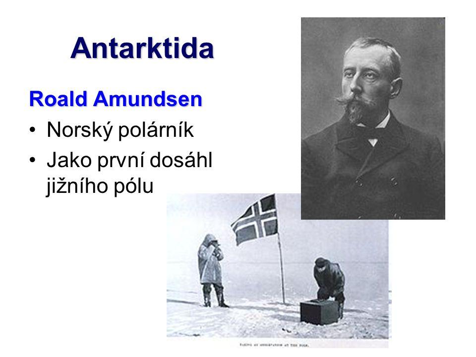 Antarktida Roald Amundsen Norský polárník Jako první dosáhl jižního pólu