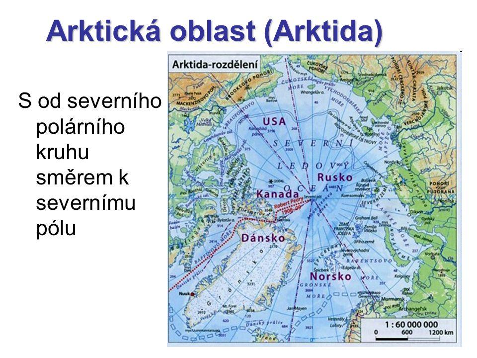 Arktická oblast (Arktida) S od severního polárního kruhu směrem k severnímu pólu