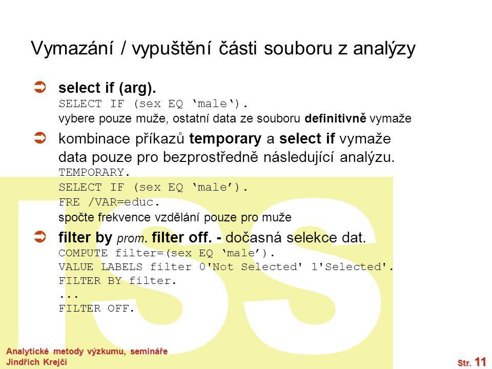 ISS Analytické metody výzkumu, semináře Jindřich Krejčí Str. 11 Vymazání / vypuštění části souboru z analýzy  select if (arg). SELECT IF (sex EQ 'mal