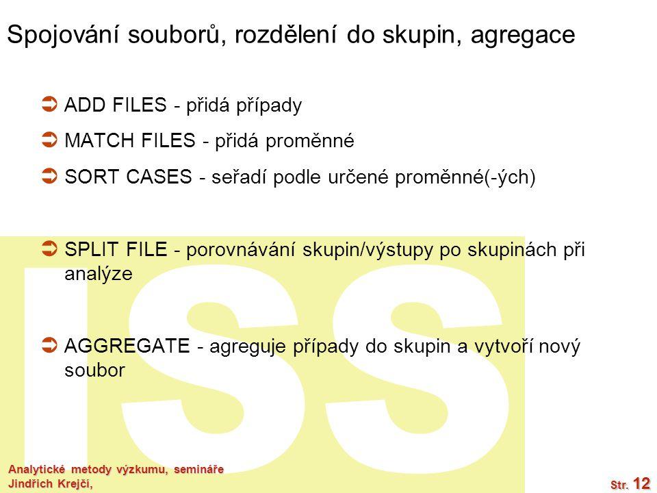 ISS Analytické metody výzkumu, semináře Jindřich Krejčí, Str. 12 Spojování souborů, rozdělení do skupin, agregace  ADD FILES - přidá případy  MATCH