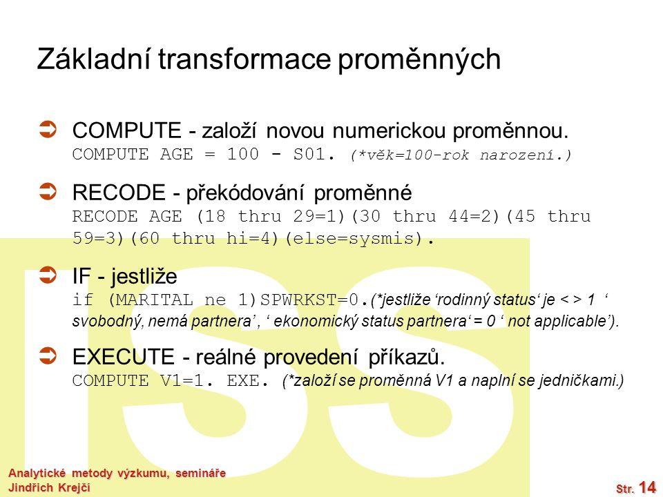ISS Analytické metody výzkumu, semináře Jindřich Krejčí Str. 14 Základní transformace proměnných  COMPUTE - založí novou numerickou proměnnou. COMPUT