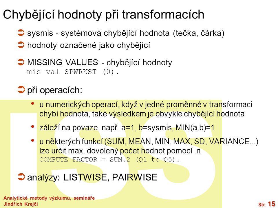 ISS Analytické metody výzkumu, semináře Jindřich Krejčí Str. 15 Chybějící hodnoty při transformacích  sysmis - systémová chybějící hodnota (tečka, čá
