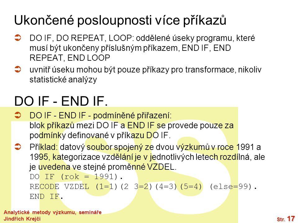 ISS Analytické metody výzkumu, semináře Jindřich Krejčí Str. 17 DO IF - END IF.  DO IF, DO REPEAT, LOOP: oddělené úseky programu, které musí být ukon