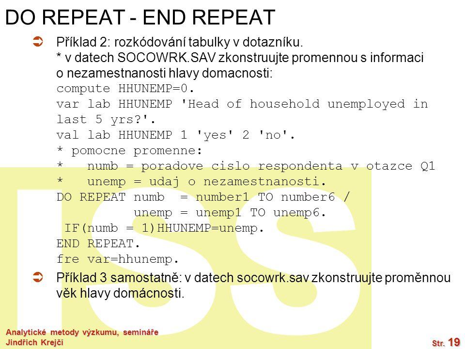 ISS Analytické metody výzkumu, semináře Jindřich Krejčí Str. 19 DO REPEAT - END REPEAT  Příklad 2: rozkódování tabulky v dotazníku. * v datech SOCOWR