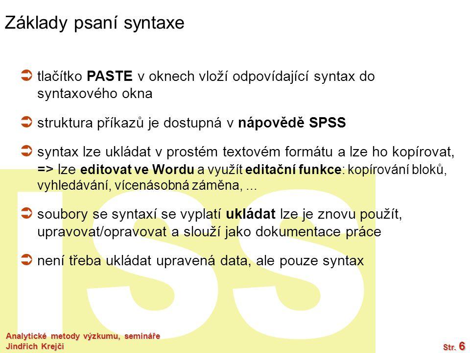 ISS Analytické metody výzkumu, semináře Jindřich Krejčí Str. 6 Základy psaní syntaxe  tlačítko PASTE v oknech vloží odpovídající syntax do syntaxovéh