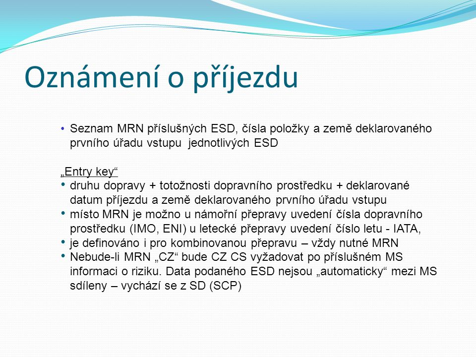 """Oznámení o příjezdu Seznam MRN příslušných ESD, čísla položky a země deklarovaného prvního úřadu vstupu jednotlivých ESD """"Entry key"""" druhu dopravy + t"""