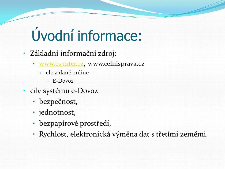 Základní informační zdroj: www.cs.mfcr.cz, www.celnisprava.cz www.cs.mfcr.cz clo a daně online E-Dovoz cíle systému e-Dovoz bezpečnost, jednotnost, be