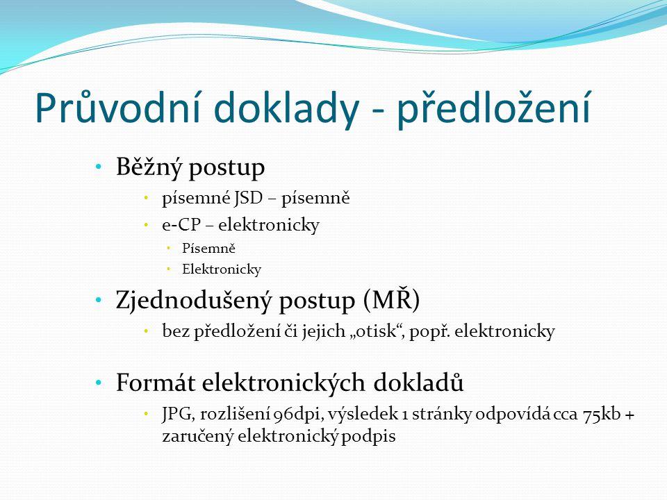 Průvodní doklady - předložení Běžný postup písemné JSD – písemně e-CP – elektronicky Písemně Elektronicky Zjednodušený postup (MŘ) bez předložení či j