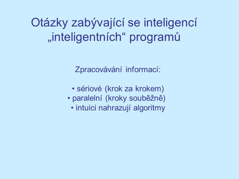 """Otázky zabývající se inteligencí """"inteligentních programů Zpracovávání informací: sériové (krok za krokem) paralelní (kroky souběžně) intuici nahrazují algoritmy"""
