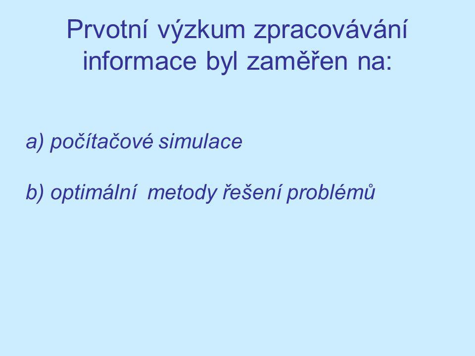 Prvotní výzkum zpracovávání informace byl zaměřen na: a) počítačové simulace b) optimální metody řešení problémů