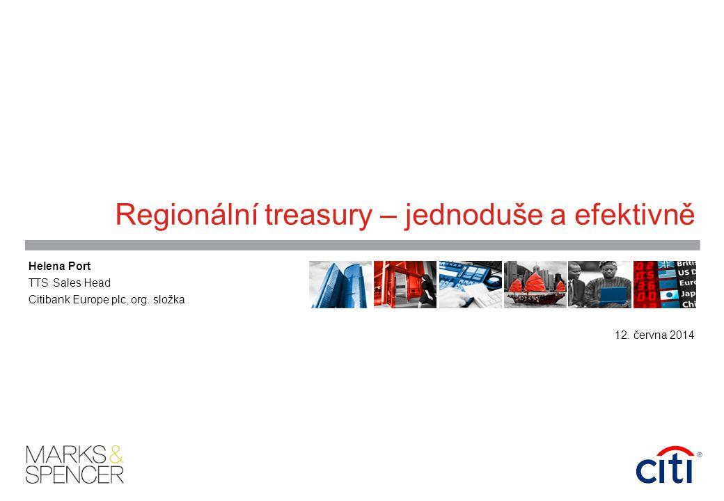 Regionální treasury – jednoduše a efektivně Helena Port TTS Sales Head Citibank Europe plc, org.