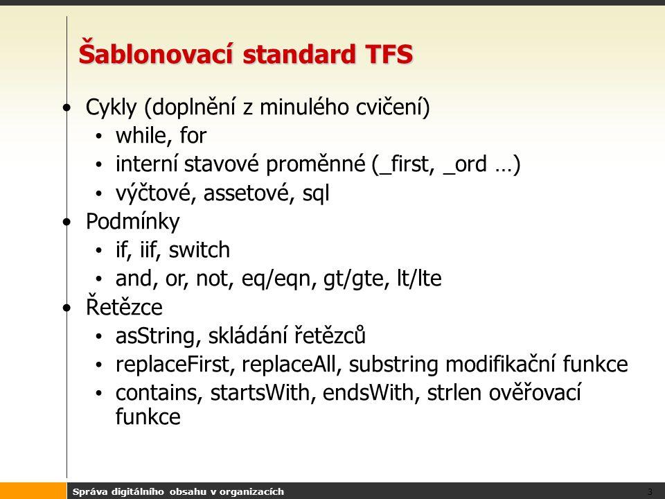 Správa digitálního obsahu v organizacích 3 Šablonovací standard TFS Cykly (doplnění z minulého cvičení) while, for interní stavové proměnné (_first, _