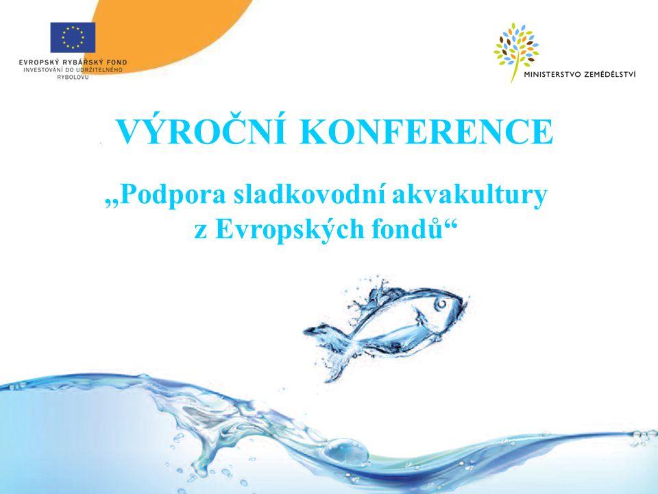 """VÝROČNÍ KONFERENCE,,Podpora sladkovodní akvakultury z Evropských fondů"""""""