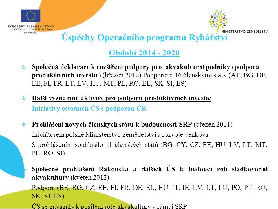 Úspěchy Operačního programu Rybářství Období 2014 - 2020  Společná deklarace k rozšíření podpory pro akvakulturní podniky (podpora produktivních inve