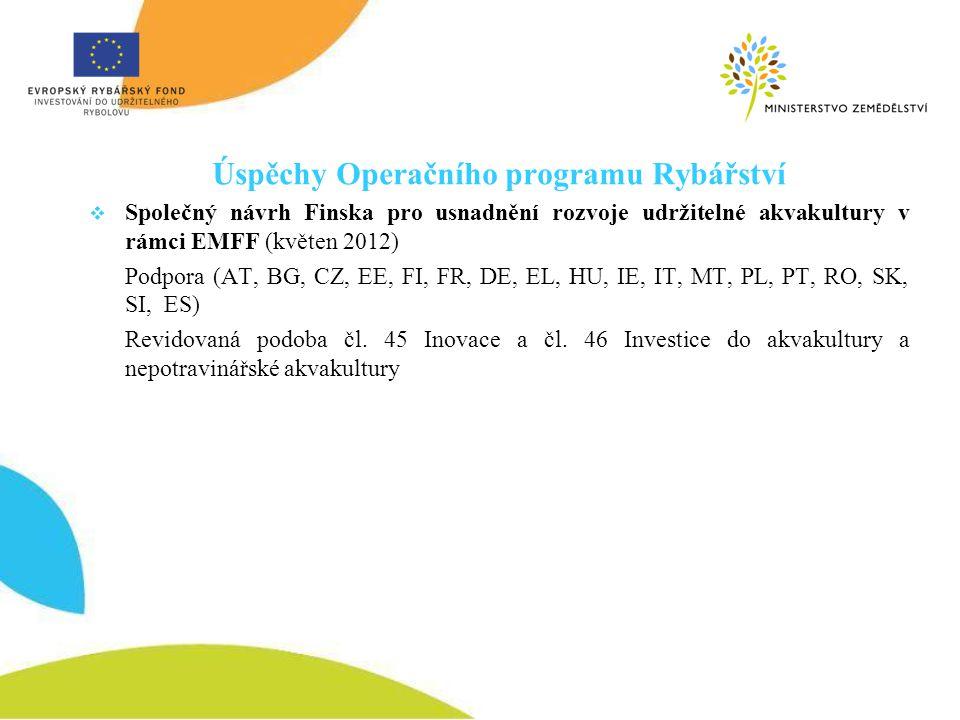 Úspěchy Operačního programu Rybářství  Společný návrh Finska pro usnadnění rozvoje udržitelné akvakultury v rámci EMFF (květen 2012) Podpora (AT, BG,