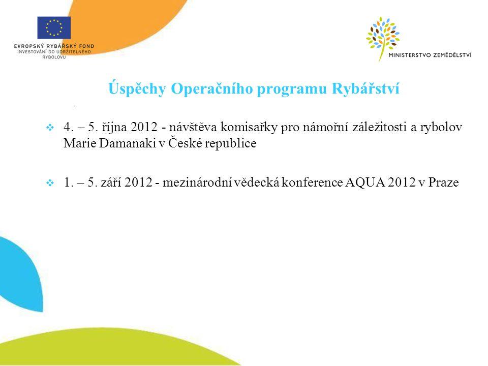 Úspěchy Operačního programu Rybářství  4. – 5. října 2012 - návštěva komisařky pro námořní záležitosti a rybolov Marie Damanaki v České republice  1