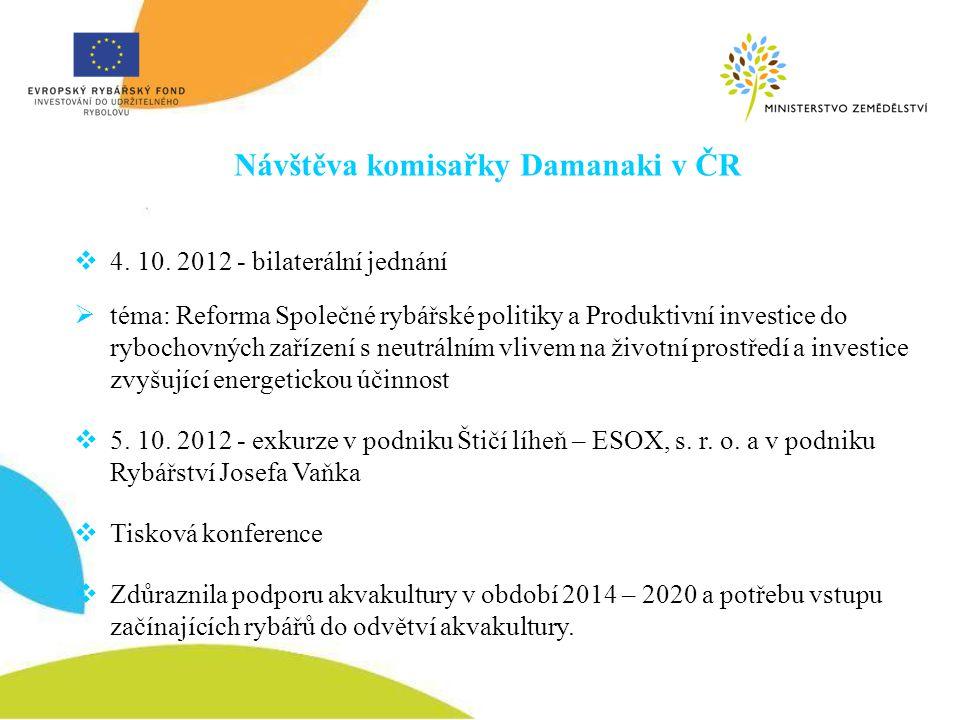 Návštěva komisařky Damanaki v ČR  4. 10. 2012 - bilaterální jednání  téma: Reforma Společné rybářské politiky a Produktivní investice do rybochovnýc