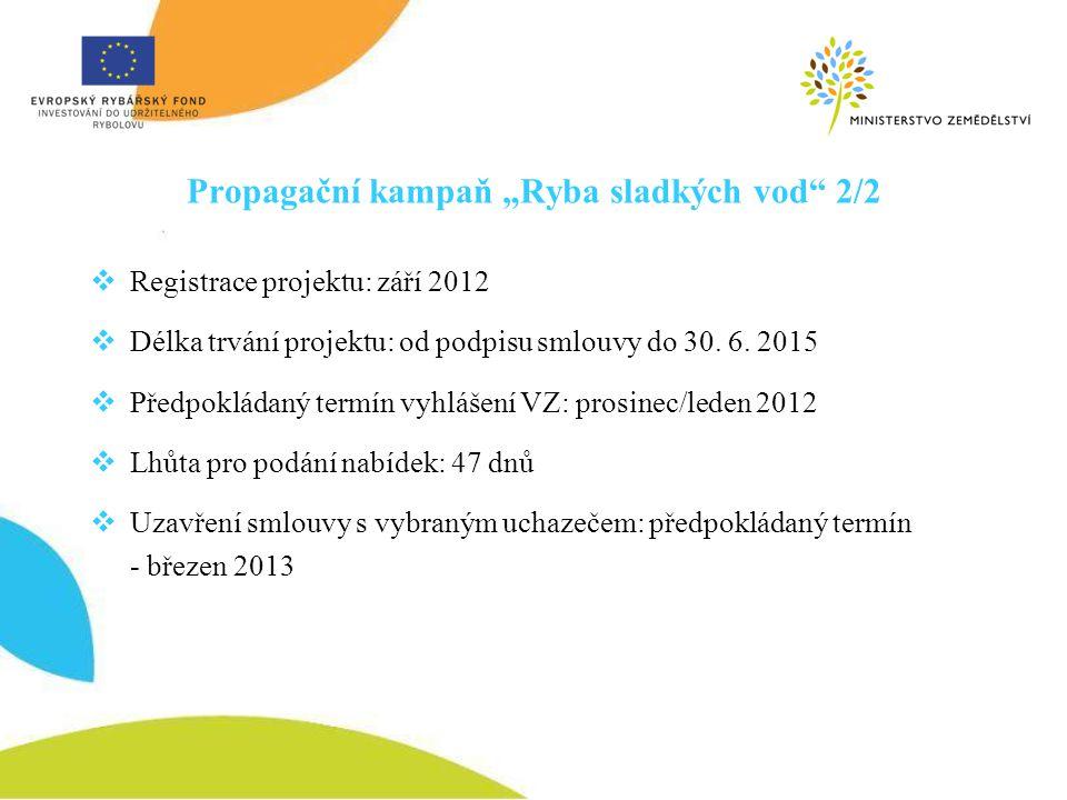 """Propagační kampaň """"Ryba sladkých vod"""" 2/2  Registrace projektu: září 2012  Délka trvání projektu: od podpisu smlouvy do 30. 6. 2015  Předpokládaný"""