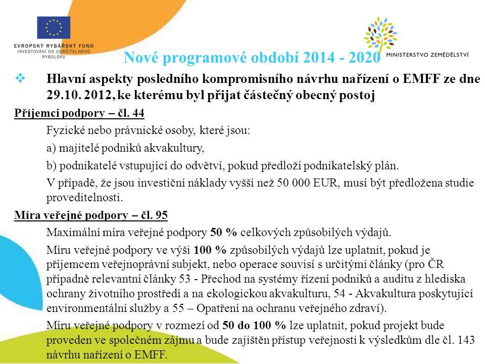 Nové programové období 2014 - 2020  Hlavní aspekty posledního kompromisního návrhu nařízení o EMFF ze dne 29.10. 2012, ke kterému byl přijat částečný
