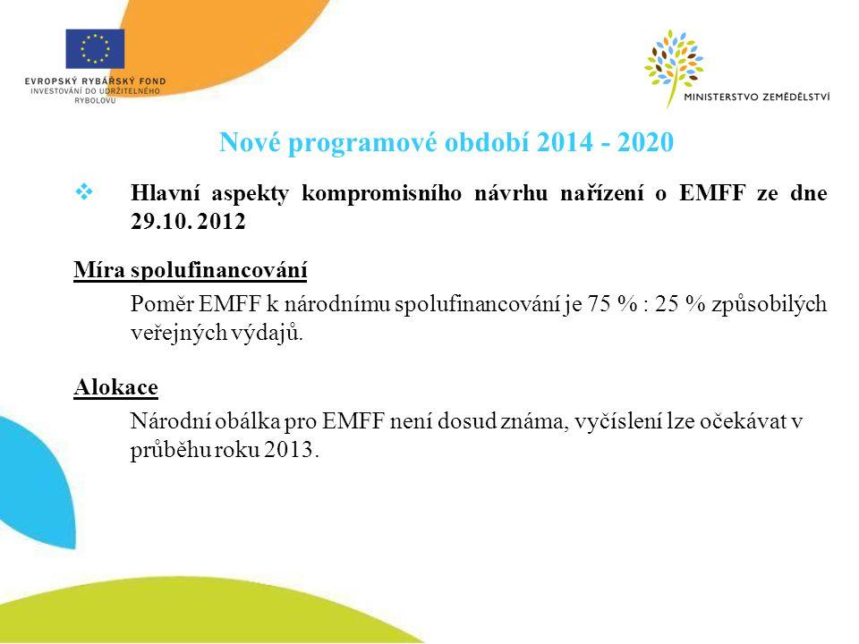 Nové programové období 2014 - 2020  Hlavní aspekty kompromisního návrhu nařízení o EMFF ze dne 29.10. 2012 Míra spolufinancování Poměr EMFF k národní