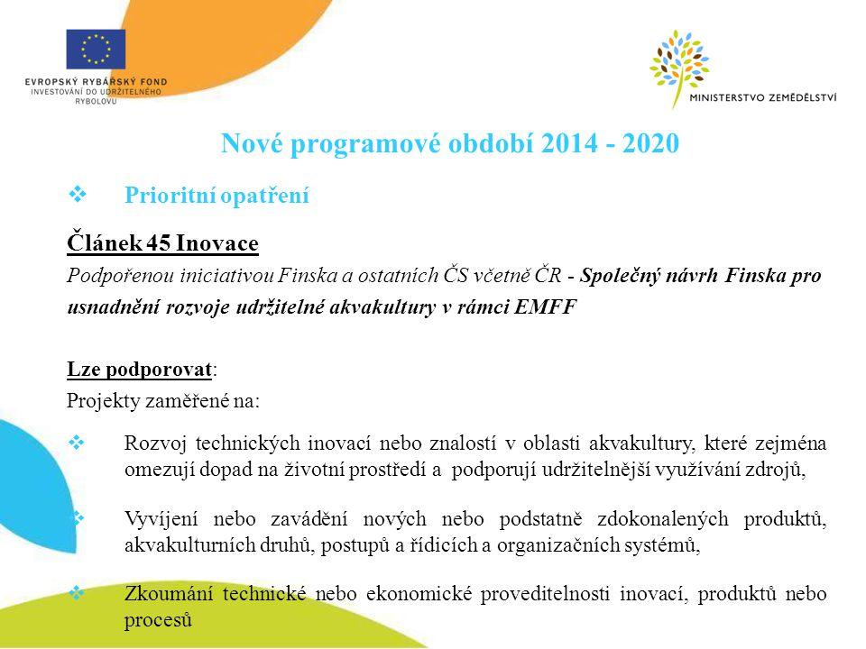 Nové programové období 2014 - 2020  Prioritní opatření Článek 45 Inovace Podpořenou iniciativou Finska a ostatních ČS včetně ČR - Společný návrh Fins